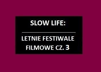 Letnie festiwale filmowe cz.3